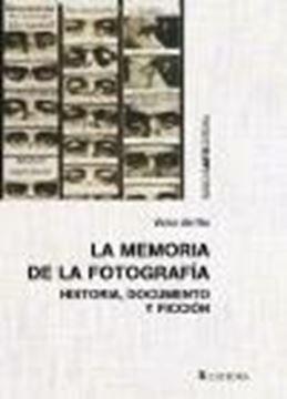 """Memoria de la fotografía, La """"Historia, documento y ficción"""""""