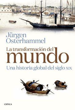 """Transformación del mundo, La """"Una historia global del siglo XIX"""""""