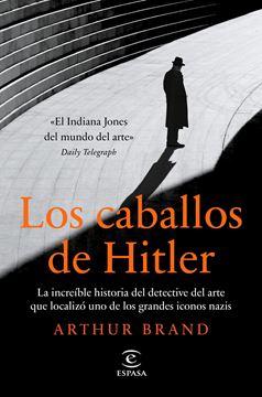 """Los caballos de Hitler, 2021 """"La increíble historia del detective del arte que localizó uno de los gra"""""""