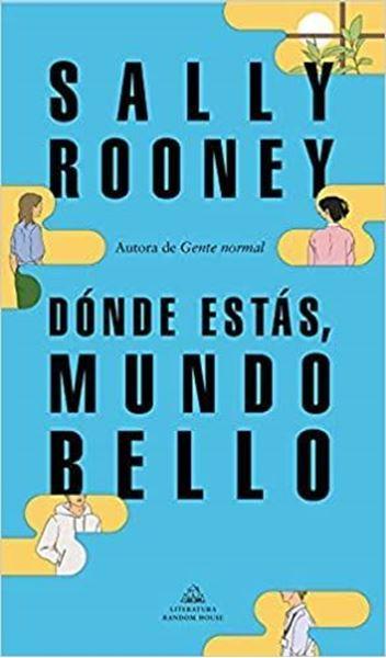 """Imagen de Dónde estás, mundo bello """"La nueva novela de la aclamada autora de  Gente normal"""""""