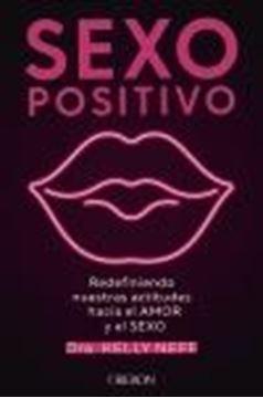 """Sexo positivo """"Redefiniendo nuestras actitudes hacia el amor y el sexo"""""""