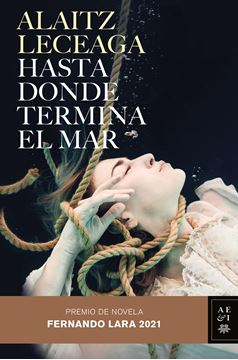 "Hasta donde termina el mar, 2021 ""Premio de Novela Fernando Lara 2021"""