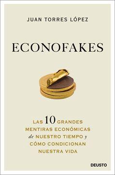 """Econofakes """"Las 10 grandes mentiras económicas de nuestro tiempo y cómo condicionan"""""""