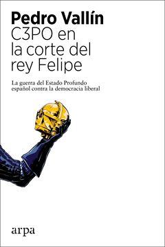 """C3PO en la corte del rey Felipe """"La guerra del Estado Profundo español contra la democracia liberal"""""""