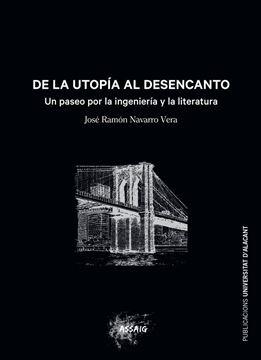 """De la utopía al desencanto """"Un paseo por la ingeniería y la literatura"""""""