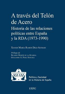 """A través del telón de acero """"Historia de las relaciones políticas entre España y la RDA (1979-1990)"""""""